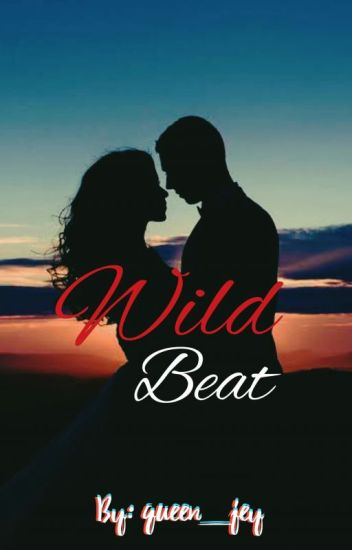 Wild Beat - BOOK 1 [COMPLETED]
