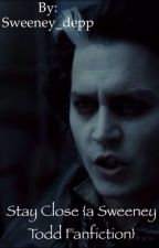 Stay close { a Sweeney Todd fan fiction } by kissmekissmekissme
