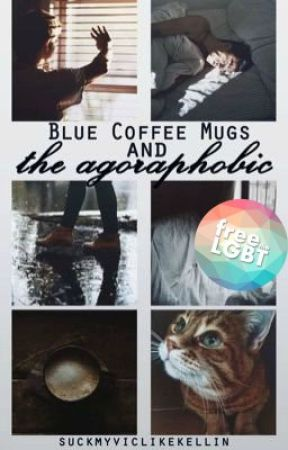 Blue Coffee Mugs and the Agoraphobic [boyxboy] by suckmyviclikekellin