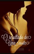 Resultado De Uma Noite by JoyceOliveiraBooks