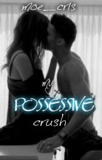 My Possessive Crush by moe_cris