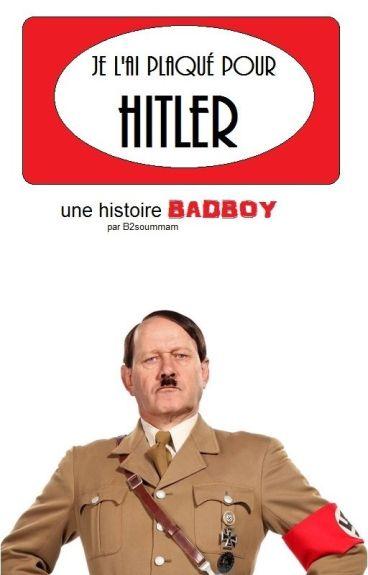 Je l'ai plaqué pour Hitler