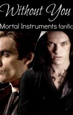 Without You - A Mortal Instruments fanfic by SilverySparks