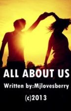 ALL ABOUT US [One-Shot] by Mjlovesberry13
