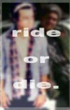 ride or die. by alltimesianna