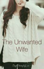 The Unwanted Wife by SimplyLizi