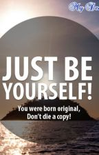 Just Be Yourself by dobbyscot
