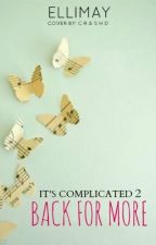 It's Complicated 2 ~ Back for more by Ellimay