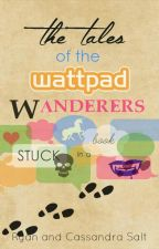 The Tales of the Wattpad Wanderers by TheSaltSiblings