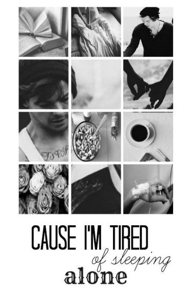 'Cause I'm tired of sleeping alone