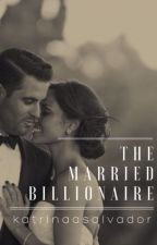 The Married Billionaire by katrinaasalvador
