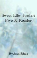 Sweet Life-Jordan Frye X Reader by SmolRhea