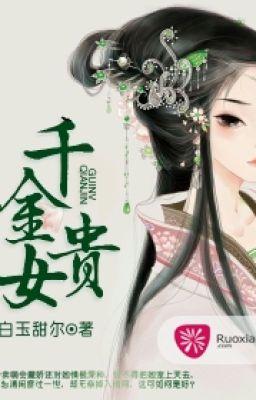 Đọc truyện Thiên kim quý nữ - Bạch Ngọc Điềm Nhĩ (Trọng sinh-CĐ-null)