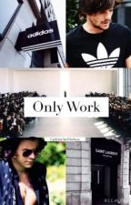 Only Work [Larry Stylinson OS] by CarlottaAndAshton