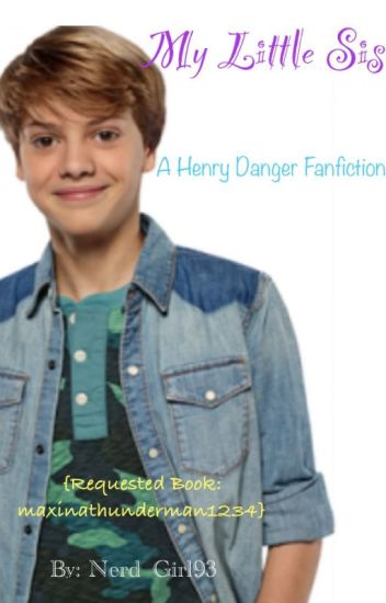 My Little Sis: Henry Danger Fanfiction {Requested Book