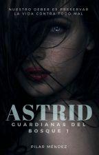 Astrid. (Guardianas Del Bosque 1) by PilarMendez_MI