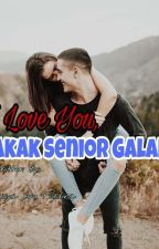 I Love You, Kakak Senior Galak! by putrifiddina