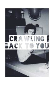 Crawling Back To You by HxrryStylxsxx