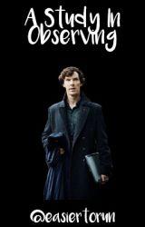 A Study In Observing [Sherlock/Complete] by EasierToRun