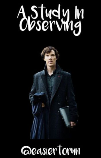 A Study In Observing [Sherlock/Completed]
