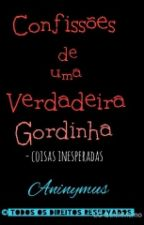 Confissões de uma Verdadeira Gordinha-  coisas inesperadas( EDITANDO ) by GABRIELLI09
