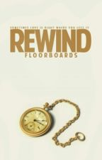 Rewind by floorboards