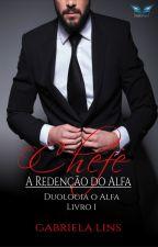 (DEGUSTAÇÃO) O Chefe - A Redenção Do Alfa ( Duologia O Alfa - Livro 1 )  by AutoraGabrielaLins