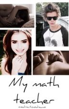 My Math Teacher || HS by onedirectionxdreamx