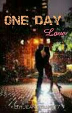 One Day Love by Jeanatans07
