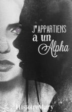 J'appartiens a un Alpha by HistoireMary