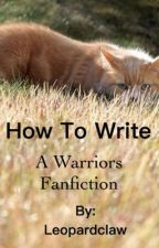 How to Write a Warriors Fanfiction by Leopardclaw