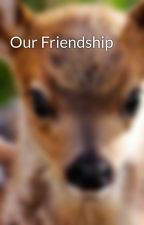 Our Friendship by LoveofLiterature