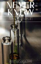 Never Knew ✔ by AnimalSaga394
