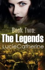 Book Two: The Legends by LucieCatherine