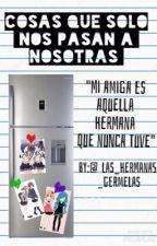 Cosas que solo nos pasan a nosotras by las_hermanas_gemelas