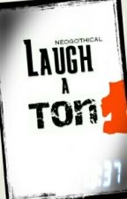 Laugh a lot by neogothical
