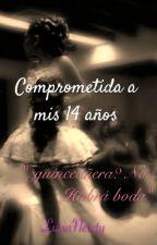 Comprometida A Mis 14 Años by LunaNewty