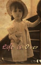 Life is Over by Luana7B