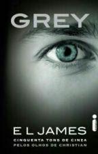 Grey - Cinquenta Tons de Cinza pelos olhos de Christian - E.L James by JDREAMY