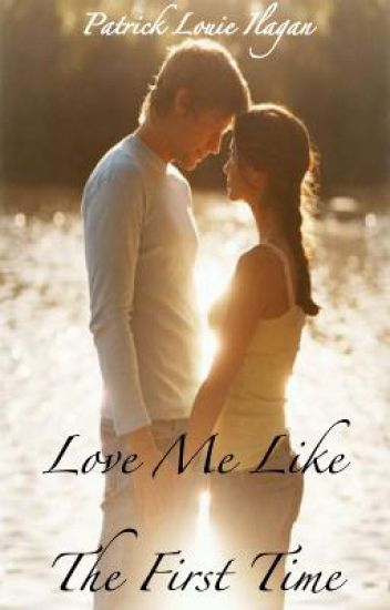 Love Me Like The First Time