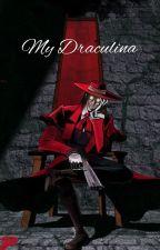 My Draculina (Alucard x Reader/ Nikki) by Nikki-Insanity