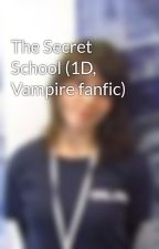 The Secret School (1D, Vampire fanfic) by MrsTomlinson786