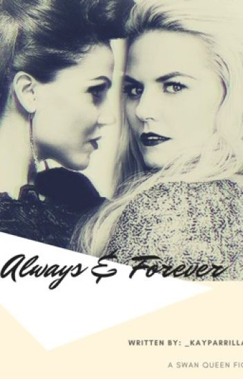 Always & Forever • A Swan Queen Fanfic { COMPLETE }