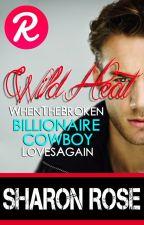 Wild Heat: The Broken Billionaire Cowboy Loves Again (FULL ENGLISH) by iamsharonrose