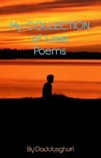 My Collections of LOVE POEMS by Daddysghurl