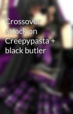 Crossover attack on Creepypasta + black butler by cookie_monster1122