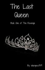 The Revenge: The Last Queen by aburgess359