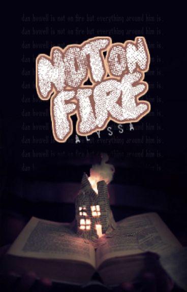 Not On Fire (Phan AU)