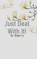Just Deal With It! by shamlia