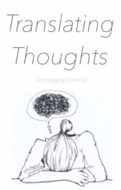 Translating Thoughts by teenagegirlsmind